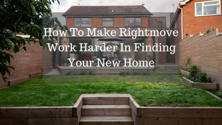 How To Make Rightmove Work Harder In Finding Your New Home
