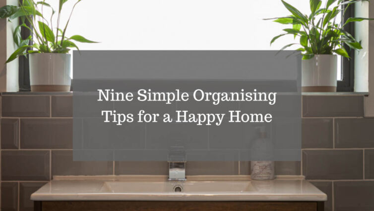 Nine Simple Organising Tips for a Happy Home