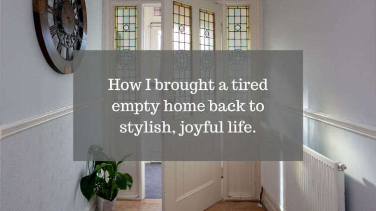 How I brought a tired empty home back to stylish, joyful life